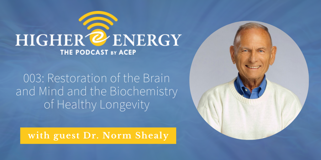 The Higher Energy Podcast with hosts Paula Shaw and Robert Schwarz - Episode 003: Restoration of the Brain and Mind and the Biochemistry of Healthy Longevity with guest Dr. Norm Shealy