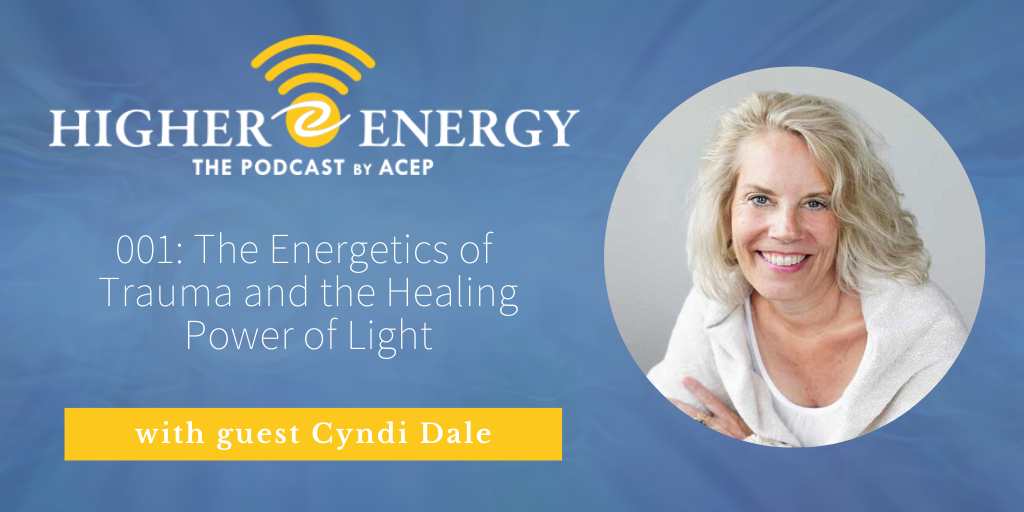 The Higher Energy Podcast with hosts Paula Shaw and Robert Schwarz - Episode 001: The Energetics of Trauma and Healing Power of Light with guest Cyndi Dale