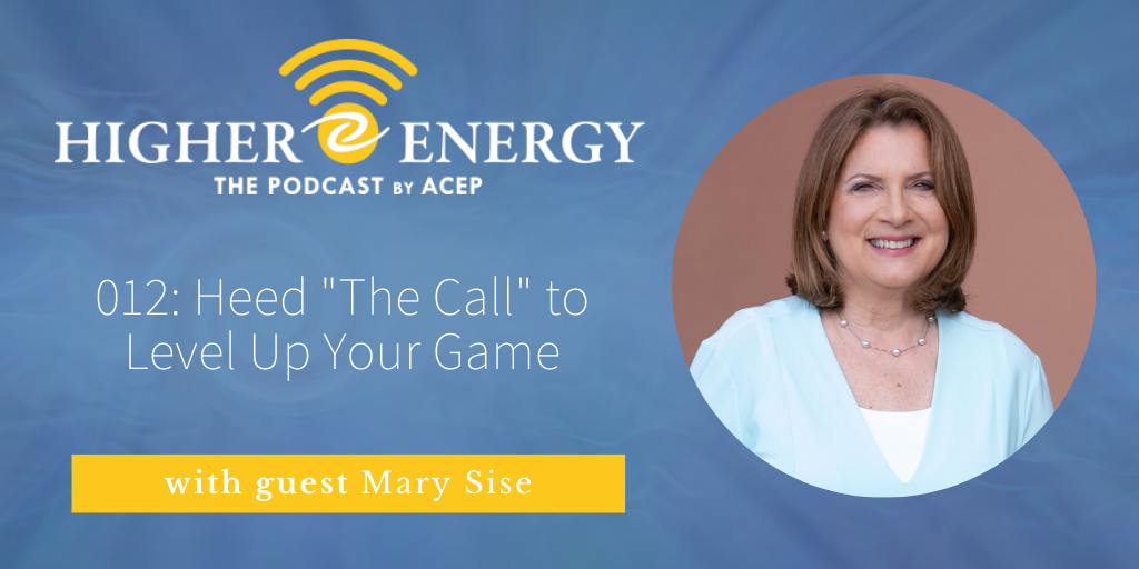 The Higher Energy Podcast by ACEP with hosts Paula Shaw and Robert Schwarz - Episode 012: Tapping Into Your Power and Shifting From Fear to Freedom with Mary Sise